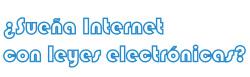 ¿Sueña Internet con leyes electrónicas?